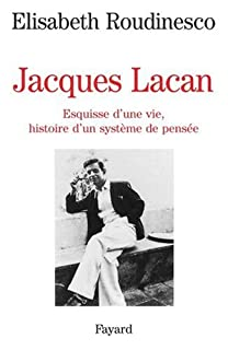 Jacques Lacan : esquisse d'une vie, histoire d'un système de pensée