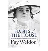 Habits of the House by Weldon, Fay ( Author ) ON Jul-19-2012, Hardback