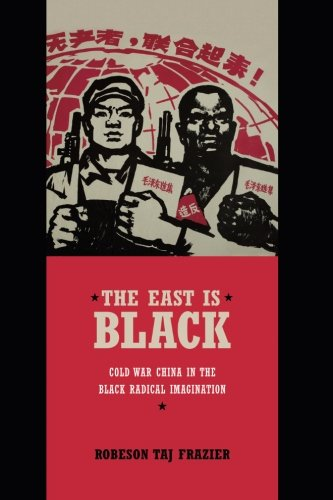 Search : The East Is Black: Cold War China in the Black Radical Imagination