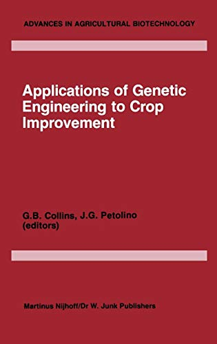 Applications of Genetic Engineering to Crop Improvement (Advances in Agricultural Biotechnology)