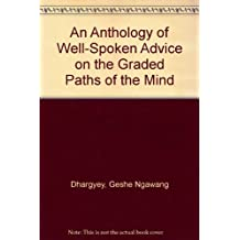 An Anthology of Well-Spoken Advice on the Graded Paths of the Mind