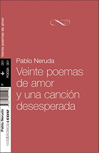 Veinte poemas de amor y una cancion desesperada (Spanish Edition)