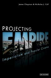 Projecting Empire: Imperialism and Popular Cinema (Cinema and Society)