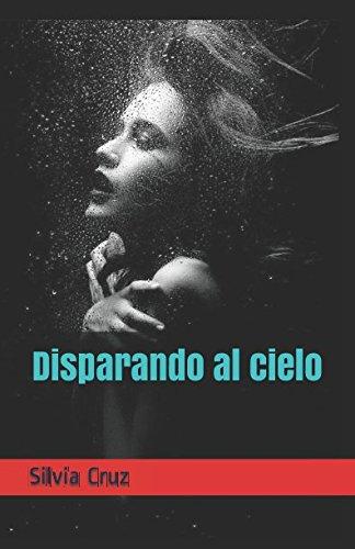 Disparando al cielo (Spanish Edition) [Silvia Cruz] (Tapa Blanda)