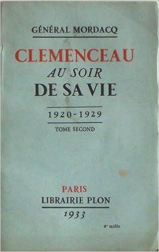Téléchargez des ebooks gratuitement en ligne au format pdf Clemenceau au soir de sa vie - tome 2 : 1920 - 1929 by Général Mordacq en français PDF B0000DQAKT