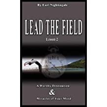 Lead the Field by Earl Nightingale - Lesson 2: A Worthy Destination & Miracles of Your Mind