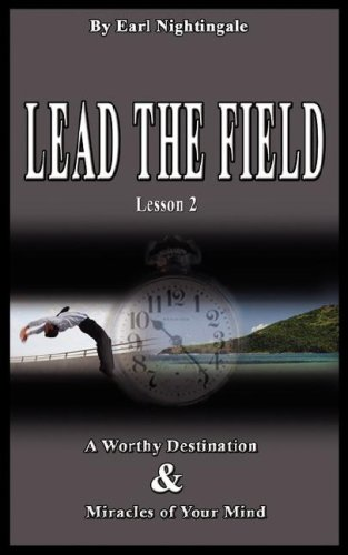 Read Online LEAD THE FIELD By Earl Nightingale - Lesson 2: A Worthy Destination & Miracles of Your Mind pdf