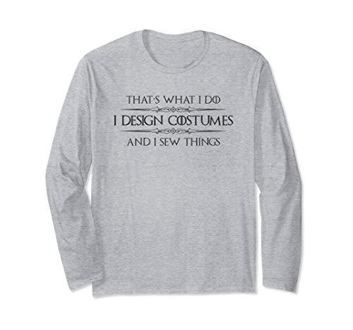 Costume Designer Shirt - I Design Costumes & I Sew Things Long Sleeve T-Shirt ()