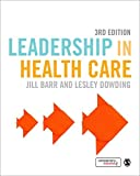 Leadership in Health Care, Barr, Jill and Dowding, Lesley, 1473904552