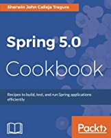 Spring 5.0 Cookbook: Recipes to build, test, and run Spring applications efficiently Front Cover