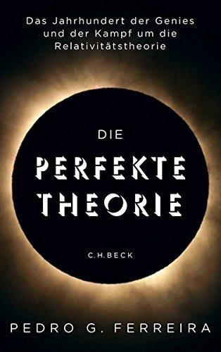 Die perfekte Theorie: Das Jahrhundert der Genies und der Kampf um die Relativitätstheorie