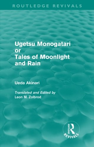 Ugetsu Monogatari or Tales of Moonlight and Rain (Routledge Revivals): A Complete English Version of the Eighteenth-Century Japanese collection of Tales of the Supernatural