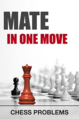 Mate in one move: Chess problems (Chess Tactic Book 5)