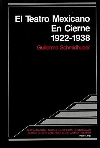 Descargar Libro El Teatro Mexicano En Cierne 1922 - 1938 Guillermo Schmidhuber