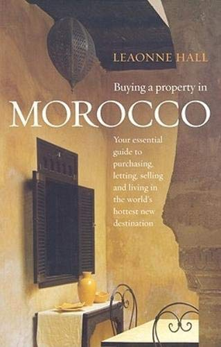 Buying a Property in Morocco - Your essential guide to purchasing, letting, selling and living in the world's hottest new destination.