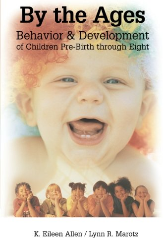 By the Ages: Behavior & Development of Children Pre-Birth Through Eight