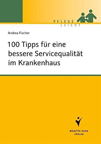 100 Tipps für eine bessere Servicequalität im Krankenhaus (Pflege leicht)