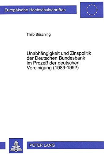 Unabhängigkeit und Zinspolitik der Deutschen Bundesbank im Prozeß der deutschen Vereinigung (1989-1992) (Europäische Hochschulschriften / European ... Universitaires Européennes) (German Edition) by Peter Lang GmbH, Internationaler Verlag der Wissenschaften