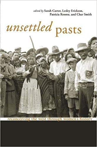 Unsettled Pasts Reconceiving The West Through Women S History