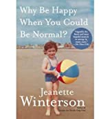 Why Be Happy When You Could Be Normal? [ WHY BE HAPPY WHEN YOU COULD BE NORMAL? ] by Winterson, Jeanette (Author) Mar-06-2012 [ Hardcover ]