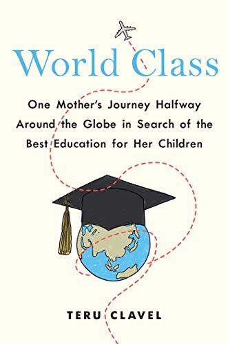 World Class: One Mother's Journey Halfway Around the Globe in Search of the Best Education for Her Children (Best Education System In Asia)