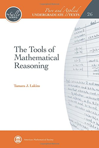 The Tools of Mathematical Reasoning (Pure and Applied Undergraduate Texts)