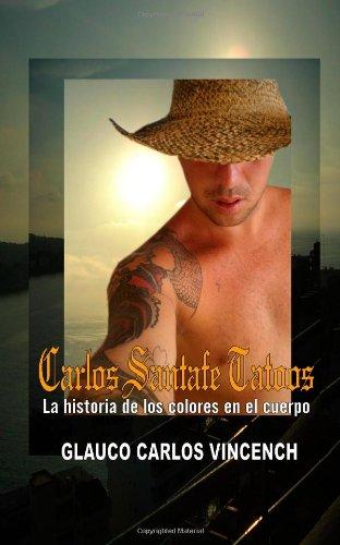 Descargar Libro Carlos Santa Fe Tatoos: Historia De Los Colores En El Cuerpo Humano Glauco Carlos Vincench