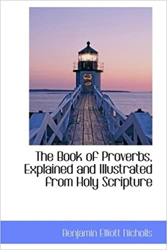 The Book of Proverbs, Explained and Illustrated from Holy