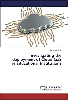 Investigating the deployment of Cloud IaaS in Educational Institutions