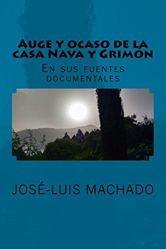 Auge y ocaso de la casa Nava y Grimon: En sus fuentes documentales (Spanish Edition) [Jose - Luis Machado] (Tapa Blanda)