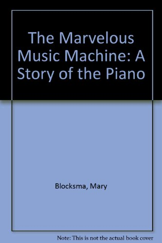 The Marvelous Music Machine: The Story of the Piano