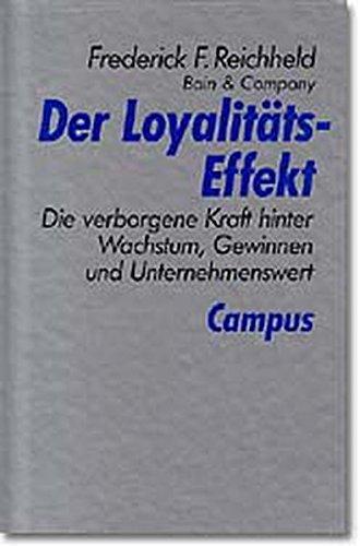 Der Loyalitäts-Effekt: Die verborgene Kraft hinter Wachstum, Gewinnen und Unternehmenswert