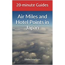 Air Miles and Hotel Points in Japan (20-minute Guides Book 1)