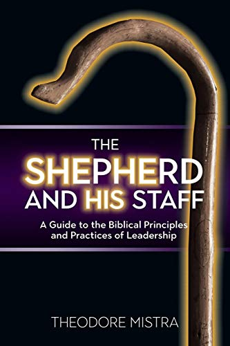 The Shepherd and His Staff: A Guide to the Biblical Principles and Practices of Leadership (Shepherd Staff Book)