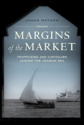 Margins of the Market: Trafficking and Capitalism across the Arabian Sea (California World History Library)