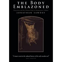 The Body Emblazoned: Dissection and the Human Body in Renaissance Culture