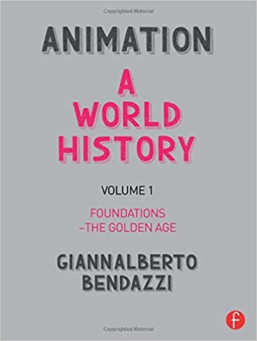 Animation: A World History: Volume I: Foundations - The Golden Age (Volume 1)
