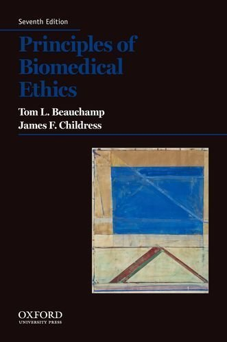 Principles of Biomedical Ethics by Beauchamp, Tom L., Childress, James F. Seventh edition (2013)