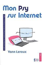 Mon Psy sur internet. Guide pratique et mode d'emploi de la thérapie en ligne