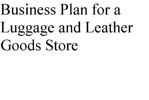 Business Plan for a Luggage and Leather Goods Store (Professional ...
