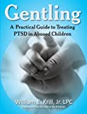 Gentling: A Practical Guide to Treating PTSD in Abused Children (New Horizons in Therapy)