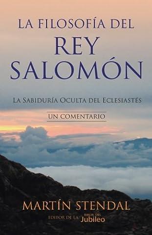La Filosofia del rey Salomon: La Sabiduria Oculta del Eclesiastes (Spanish Edition) (Proverbios Y Eclesiastes)