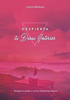 Despierta tu Diosa Interior: Recupera tu poder y crea la realidad que deseas (Spanish