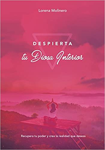 Despierta tu Diosa Interior: Recupera tu poder y crea la realidad que deseas: Amazon.es: Lorena Molinero: Libros
