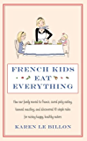 French Kids Eat Everything: How our family moved to France, cured picky eating, banned snacking and discovered 10 simple rules for raising happy, healthy eaters (English Edition)