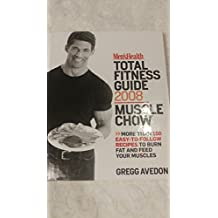 Men's Health Total Fitness Guide 2008 Muscle Chow: More Than 150 Easy-To-Follow Recipes to Burn Fat and Feed Your Muscles