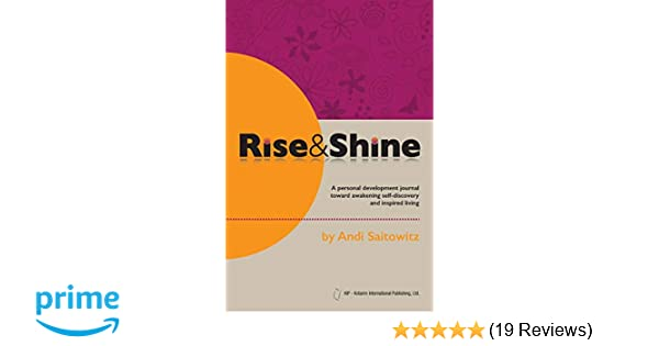 a03c7a2ab0 Amazon.com: Rise & Shine: A personal development journal toward awakening  self-discovery and inspired living (9789657589175): Andi Saitowitz, ...