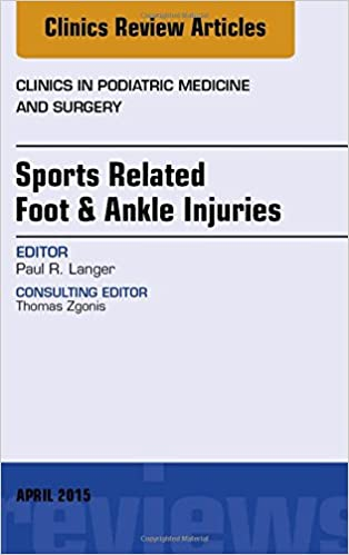 Sports Related Foot & Ankle Injuries, An Issue of Clinics in Podiatric Medicine and Surgery, 1e (The Clinics: Internal Medicine)