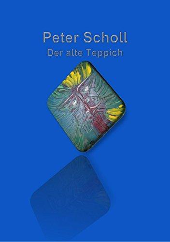 Peter Scholl: Der alte Teppich (German Edition)
