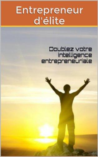 Entrepreneur d'élite: Doublez votre intelligence entrepreneuriale (French Edition)